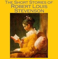 The Short Stories of Robert Louis Stevenson - Robert Louis Stevenson