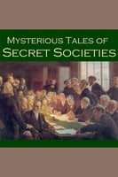 Mysterious Tales of Secret Societies - Robert Louis Stevenson, Barry Pain, A. J. Alan
