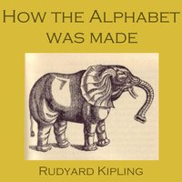 How the Alphabet Was Made - Rudyard Kipling