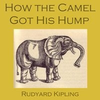 How the Camel Got His Hump - Rudyard Kipling