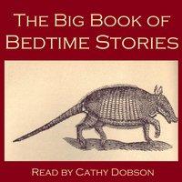 The Big Book of Bedtime Stories - Charles Dickens, Rudyard Kipling, Robert Louis Stevenson, Robert Browning, Edward Lear, Guy Wetmore Carryl