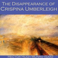 The Disappearance of Crispina Umberleigh - Hector Hugh Munro, Saki
