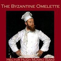 The Byzantine Omelette - Hector Hugh Munro, Saki