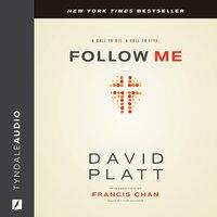 Follow Me: A Call to Die. A Call to Live. - Francis Chan, David Platt