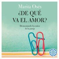 ¿De qué va el amor? - Marita Osés
