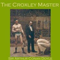 The Croxley Master - Sir Arthur Conan Doyle