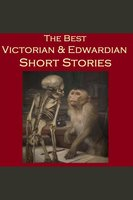 The Best Victorian and Edwardian Short Stories - Charles Dickens, Sir Arthur Conan Doyle, Wilkie Collins