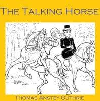 The Talking Horse - Thomas Anstey Guthrie
