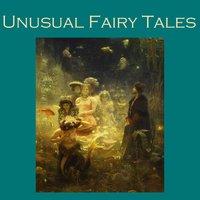 Unusual Fairy Tales - Various authors