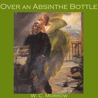 Over an Absinthe Bottle - W. C. Morrow