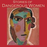 Stories of Dangerous Women - Edith Wharton, W. F. Harvey, May Sinclair