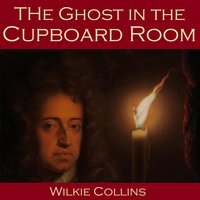 The Ghost in the Cupboard Room - Wilkie Collins