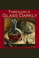 Through a Glass Darkly - Various Authors, Wilkie Collins, William Le Queux, Fitz James O'Brien