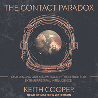 The Contact Paradox: Challenging our Assumptions in the Search for Extraterrestrial Intelligence - Keith Cooper