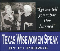 Let Me Tell You What I've Learned: Texas Wisewomen Speak - P.J. Pierce
