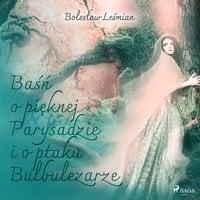 Baśń o pięknej Parysadzie i o ptaku Bulbulezarze - Bolesław Leśmian