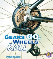 Gears Go, Wheels Roll - Mark Weakland
