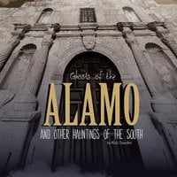 Ghosts of the Alamo and Other Hauntings of the South - Matthew Chandler