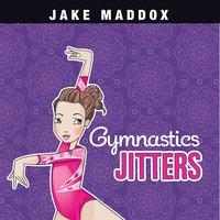 Gymnastics Jitters - Jake Maddox