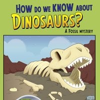 How Do We Know about Dinosaurs? - Rebecca Olien