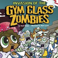 Invasion of the Gym Class Zombies - Scott Nickel