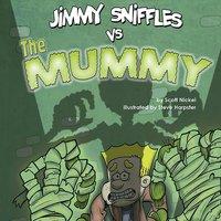 Jimmy Sniffles vs the Mummy - Scott Nickel