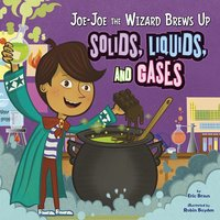 Joe-Joe the Wizard Brews Up Solids, Liquids, and Gases - Eric Braun