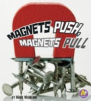 Magnets Push, Magnets Pull - Mark Weakland