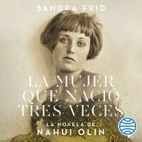 La mujer que nació tres veces - Sandra Frid