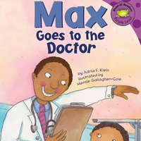 Max Goes to the Doctor - Adria Klein