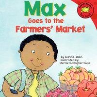 Max Goes to the Farmers' Market - Adria Klein