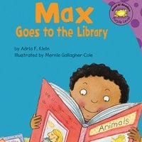 Max Goes to the Library - Adria Klein