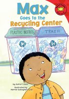 Max Goes to the Recycling Center - Adria Klein