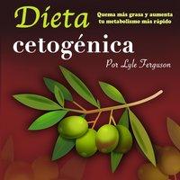 Dieta cetogénica: Quema más grasa y aumenta más rápido tu metabolismo - Lyle Ferguson