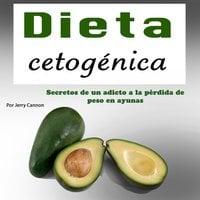 Dieta cetogénica: Secretos de un adicto a perder peso con ayuno - Jerry Cannon