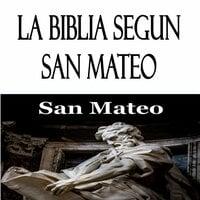 La Biblia Segun San Mateo - San Mateo