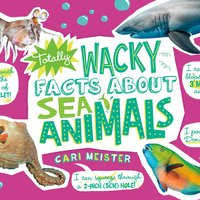 Totally Wacky Facts About Sea Animals - Cari Meister