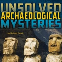 Unsolved Archaeological Mysteries - Michael Capek