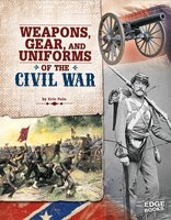 Weapons, Gear, and Uniforms of the Civil War - Eric Fein