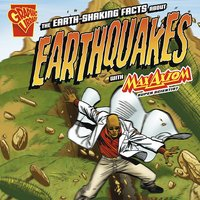 The Earth-Shaking Facts about Earthquakes with Max Axiom, Super Scientist - Katherine Krohn