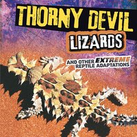 Thorny Devil Lizards and Other Extreme Reptile Adaptations - Lisa Amstutz