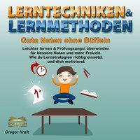 Lerntechniken & Lernmethoden - Gute Noten ohne Büffeln - Gregor Kraft