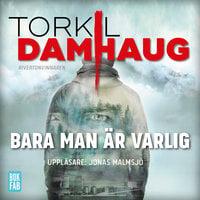 Bara man är varlig - Torkil Damhaug