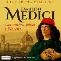 Familjen Medici. Det vackra folket i Florens - Ulla Britta Ramklint