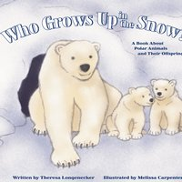 Who Grows Up in the Snow? - Theresa Longenecker