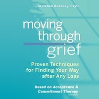 Moving Through Grief - Gretchen Kubacky