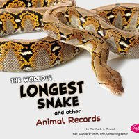 The World's Longest Snake and Other Animal Records - Martha Rustad