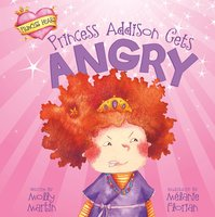 Princess Addison Gets Angry - Molly Martin