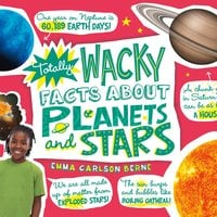 Totally Wacky Facts About Planets and Stars - Emma Carlson Berne
