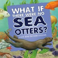 What If There Were No Sea Otters? - Suzanne Slade